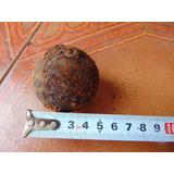 Antigua Bola De Hierro De Cañon Desenterrada De 5 Cm