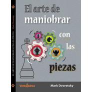 Ajedrez-el Arte De Maniobrar Con Las Piezas -mark Dvorestsky