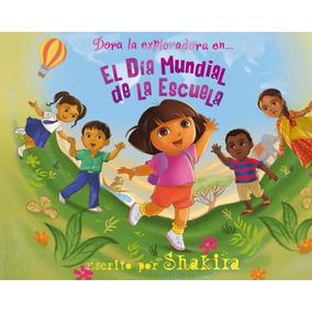 Dora La Exploradora El Dia Mundial De La Escuela Por Shakira