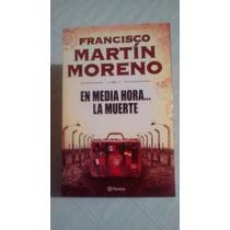 En Media Hora La Muerte / Francisco Martin Moreno