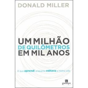 Livro Um Milhão De Quilômetros Em Mil Anos - Donald Miller