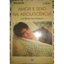 Livro Amor E Sexo Na Adoelscência Naumi De Vasconcelos
