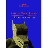 Livro Lúcio Vira Bicho Ricardo Azevedo