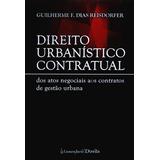 Direito Urbanístico Contratual - Dos Atos Negociais Aos Con