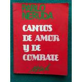 Pablo Neruda, Cantos De Amor Y De Combate- Lc