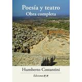Poesía Y Teatro. Obra Completa Humberto Costantini