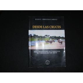 Desde Las Cruces Recorriendo A Caballo El Uruguay De Hoy