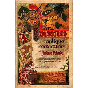 Libro Indumentaria Antigua Mexicana: Armas, Vestidos Guerrer