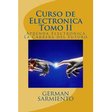 Libro : Curso De Electronica Tomo Ii: Aprenda Electronica..