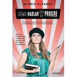 Como Hablar Con Un Progre - Gloria Alvarez