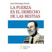 La Fuerza Es El Derecho De Las Bestias. Ediciones Fabro