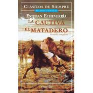 Cautiva, La - Matadero, El - Clásicos De Siempre