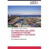 El Tratado De Libre Comercio Entre Colombia Y Estados Unido