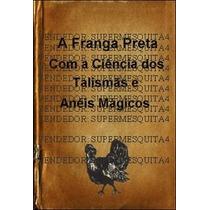 Grimorio A Franga Preta La Poule Noir - Magia Negra!