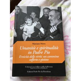 Humanidade E Espiritualidade Em Padre Pio - Marciano Morra