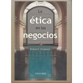 La Ética En Los Negocios - Frederick [hgo]