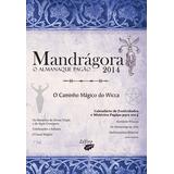 Mandrágora: O Almanaque Pagão 2014: O Caminho Mágico Do Wic