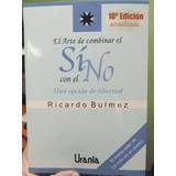 El Arte De Combinar El Sí Con El No. Ricardo Bulmez.