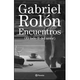 Libro Encuentros El Lado B Del Amor Gabriel Rolon