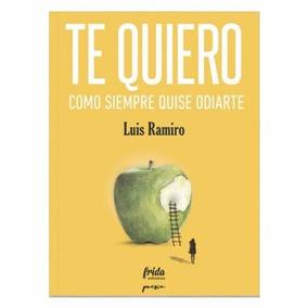 Te Quiero Como Siempre Quise Odiarte - Luis Ramiro