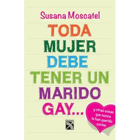 Toda Mujer Debe Tener Un Marido Gay Susana Moscatel