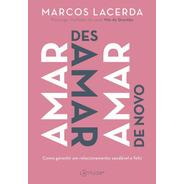 Livro Amar, Desamar, Amar De Novo: Como Garantir Um Relacion