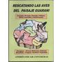 Rescatando Las Aves Del Paisaje Guaraní- Andrés O. Contreras