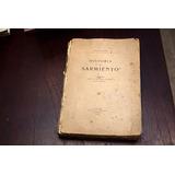 Historia De Sarmiento. Leopoldo Lugones 1911 Primera Edicion