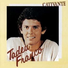 Cd Tadeu Franco - Cativante - Original, Novo E Lacra(922377)