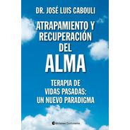 Atrapamiento Y Recuperacion Del Alma : Terapia De Vidas Pasa