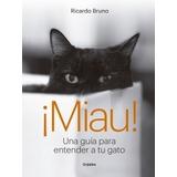 Miau Una Guía Para Entender A Tu Gato - Ricardo Bruno