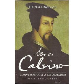 Livro Sou Eu Calvino - Elben M Lenz César (ultimato) A10