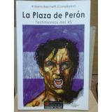 La Plaza De Perón. Roberto Baschetti (compilador)
