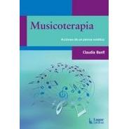 Musicoterapia. Acciones De Un Pensar Estético           -LG-