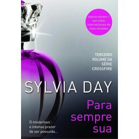 Crossfire 03 - Para Sempre Sua - Sylvia Day