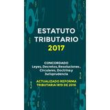 Estatuto Tributario Actualizado 2017 Y Concordado - Digital