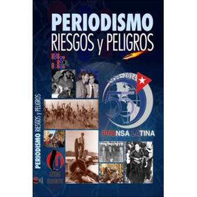 Periodismo Riesgos Y Peligros Agencia Prensa Latina