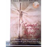 Libro Comed De Mi Carne Bebed De Mi Sangre, Ana Mendez Ferre