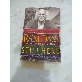 Ram Dass Still Here Embracing Aging,changing,and Dying