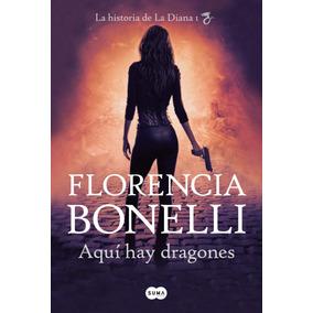 Aqui Hay Dragones - Florencia Bonelli - Nuevo Libro !