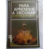 Petrona C. De Gandulfo. Para Aprender A Decorar Impecable