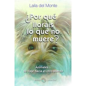 ¿por Qué Lloráis Lo Que No Muere?, De Laila Del Monte