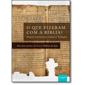 Que Fizeram Com A Bíblia? O De J A Neves Autografia