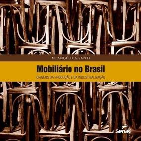 Mobiliário No Brasil - Origens Da Produção E Da Industria