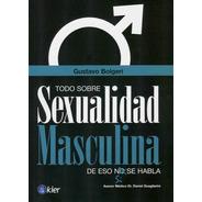 Todo Sobre La Sexualidad Masculina - Gustavo Bolgeri