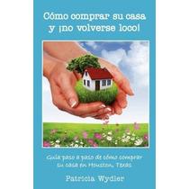 Libro Como Comprar Su Casa Y No Volverse Loco! Guia Paso A P