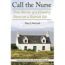 Libro Call The Nurse: True Stories Of A Country Nurse On A S