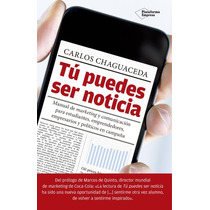 Libro Tu Puedes Ser Noticia Carlos Chaguaceda + Regalo