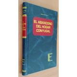 El Abandono Del Hogar Conyugal. Miguel G. Manzanilla Pavon.