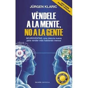Libro Vendele A La Mente No A La Gente De Jurgen Klaric